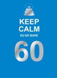 Keep calm du er bar...