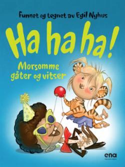 Ha ha ha! : morsomme gåter og vitser