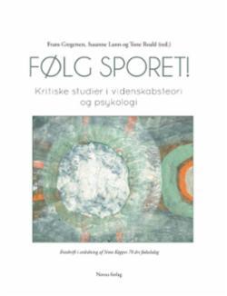 Følg sporet! : kritiske studier i videnskabsteori og psykologi : festskrift i anledning af Simo Køppes 70 års fødselsdag