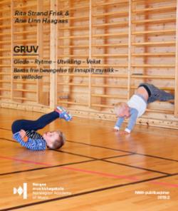 GRUV : Glede - Rytme - Utvikling - Vekst : en veileder til fri bevegelse til innspilt musikk for barn fra 10 måneder til to år og 11 måneder
