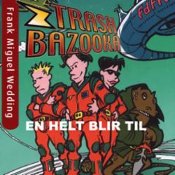 Trash bazooka 1 : en helt blir til
