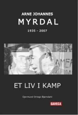 Et liv i kamp : Arne Johannes Myrdal 1935-2007