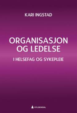 Organisasjon og ledelse : i helsefag og sykepleie