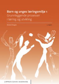 Barn og unges læringsmiljø 1 : grunnleggende prosesser i læring og utvikling
