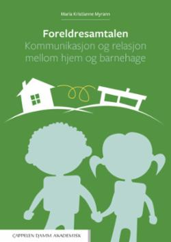 Foreldresamtalen : kommunikasjon og relasjon mellom hjem og barnehage