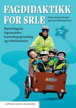 Fagdidaktikk for SRLE : barnehagens fagområder, kunnskapsgrunnlag og arbeidsmåter